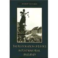 The Restoration of Justice in Postwar Hesse, 1945-1949 by Szanajda, Andrew, 9780739118702
