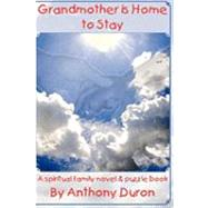 Grandmother Is Home to Stay : A spiritual family novel and puzzle Book by Duron, Anthony S., 9780977958702