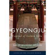 Gyeongju: The Capital of Golden Silla by Nelson; Sarah, 9781138778702