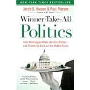 Winner-Take-All Politics : How Washington Made the Rich Richer-And Turned Its Back on the Middle Class by Hacker, Jacob S.; Pierson, Paul, 9781416588702