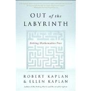 Out of the Labyrinth Setting Mathematics Free by Kaplan, Ellen; Kaplan, Robert, 9781608198702