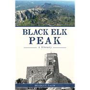 Black Elk Peak by Saum, Bradley, 9781625858702