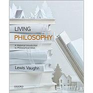 Living Philosophy A Historical Introduction to Philosophical Ideas by Vaughn, Lewis, 9780190628703