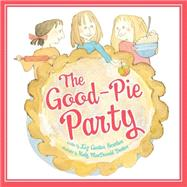 The Good-Pie Party by Scanlon, Liz Garton; Denton, Kady Macdonald, 9780545448703