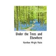 Under the Trees and Elsewhere by Mabie, Hamilton Wright, 9780554738703