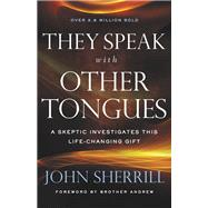 They Speak With Other Tongues by Sherrill, John; Andrew, Brother, 9780800798703