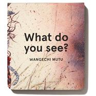 What Do You See? by Ryman, Kyla; Mutu, Wangechi, 9780997058703