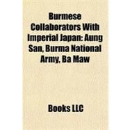 Burmese Collaborators with Imperial Japan : Aung San, Burma National Army, Ba Maw by , 9781156898703