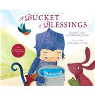 A Bucket of Blessings by Sehgal, Kabir; Sehgal, Surishtha; Tsong, Jing Jing; Angelou, Maya, Dr. (AFT), 9781442458703