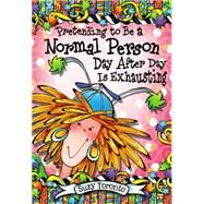 Pretending to Be a Normal Person Day After Day Is Exhausting by Toronto, Suzy, 9781598428704