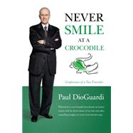 Never Smile at a Crocodile by Dioguardi, Paul; Dioguardi, Philipp (CON), 9780993838705