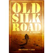 Old Silk Road by Caro, Brandon, 9781618688705