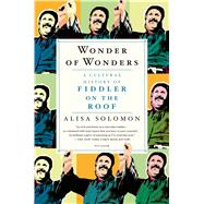Wonder of Wonders A Cultural History of Fiddler on the Roof by Solomon, Alisa, 9781250058706