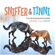 Sniffer & Tinni A True Tale of Amazing Animal Friendship by Berge, Torgeir; Helberg, Berit, 9781454918707