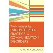 Handbook for Evidence-based Practice in Communication Disorders by Dollaghan, Christine, A., 9781557668707