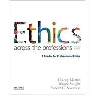 Ethics Across the Professions A Reader for Professional Ethics by Martin, Clancy; Vaught, Wayne; Solomon, Robert C., 9780190298708