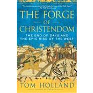 The Forge of Christendom by Holland, Tom, 9780307278708