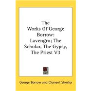 The Works of George Borrow: Lavengro; the Scholar, the Gypsy, the Priest by Borrow, George, 9780548088708