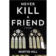 Never Kill a Friend by Ortiz, Martin Hill, 9780977378708