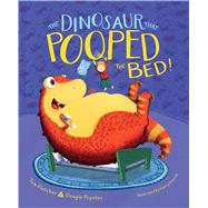 The Dinosaur That Pooped the Bed! by Fletcher, Tom; Poynter, Dougie; Parsons, Garry, 9781481498708