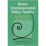 Better Environmental Policy Studies : How to Design and Conduct More Effective Analysis by Susskind, Lawrence; Jain, Ravi K.; Martyniuk, Andrew O., 9781559638708