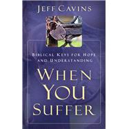 When You Suffer: Biblical Keys for Hope and Understanding by Cavins, Jeff, 9781616368708