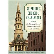 St. Philips Church of Charleston by Anderson, Dorothy Middleton; Eastman, Margaret Middleton Rivers, 9781626198708