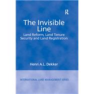 The Invisible Line: Land Reform, Land Tenure Security and Land Registration by Dekker,Henri A.L., 9781138258709