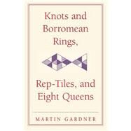 Knots and Borromean Rings, Rep-Tiles, and Eight Queens: Martin Gardner's Unexpected Hanging by Martin Gardner, 9780521758710