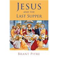 Jesus and the Last Supper by Pitre, Brant, 9780802848710
