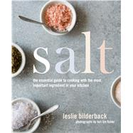 Salt The Essential Guide to Cooking with the Most Important Ingredient in Your Kitchen by Bilderback, Leslie, 9781250088710