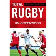 Rugby Classics: Total Rugby Fifteen-a-side Rugby for Player and Coach by Greenwood, Jim, 9781472918710