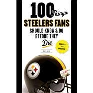 100 Things Steelers Fans Should Know & Do Before They Die by Loede, Matt, 9781600788710