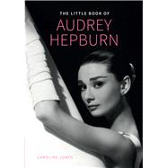 The Little Book of Audrey Hepburn by Jones, Caroline, 9781780978710
