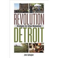 Revolution Detroit: Strategies for Urban Reinvention by Gallagher, John, 9780814338711