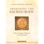 Awakening the Sacred Body by Wangyal Rinpoche, Tenzin, 9781401928711