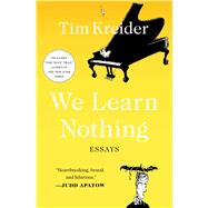 We Learn Nothing Essays by Kreider, Tim, 9781439198711