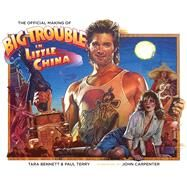 The Official Making Of Big Trouble In Little China by Bennett, Tara; Terry, Paul; Carpenter, John; Russell, Kurt, 9781608868711
