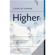 Higher Awaken to a More Fulfilling Life by Hanna, Charles, 9781927958711