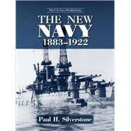 The New Navy, 1883-1922 by Silverstone,Paul, 9780415978712