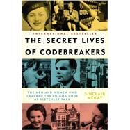 The Secret Lives of Codebreakers The Men and Women Who Cracked the Enigma Code at Bletchley Park by Mckay, Sinclair, 9780452298712