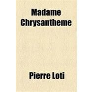 Madame Chrysantheme by Loti, Pierre, 9781153738712