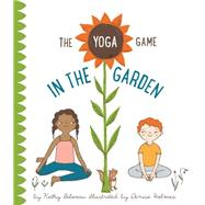 The Yoga Game in the Garden by Beliveau, Kathy; Holmes, Denise, 9781927018712