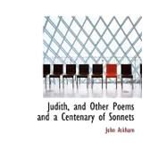 Judith, and Other Poems and a Centenary of Sonnets by Askham, John, 9780554878713