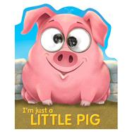 I'm Just a Little Pig by Top That Publishing, Ltd., 9781784458713