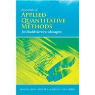 Essentials of Applied Quantitative Methods for Health Services Managers by Lewis, James B.; McGrath, Robert J.; Seidel, Lee F., 9780763758714