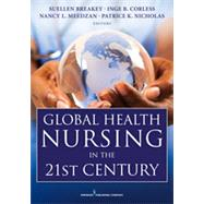 Global Health Nursing in the 21st Century by Breakey, Suellen, Ph.D., RN, 9780826118714