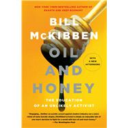 Oil and Honey The Education of an Unlikely Activist by McKibben, Bill, 9781250048714