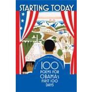 Starting Today : 100 Poems for Obama's First 100 Days by Zucker, Rachel, 9781587298714