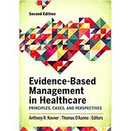 Evidence-based Management in Healthcare: Principles, Cases, and Perspectives by Kovner, Anthony R., 9781567938715
